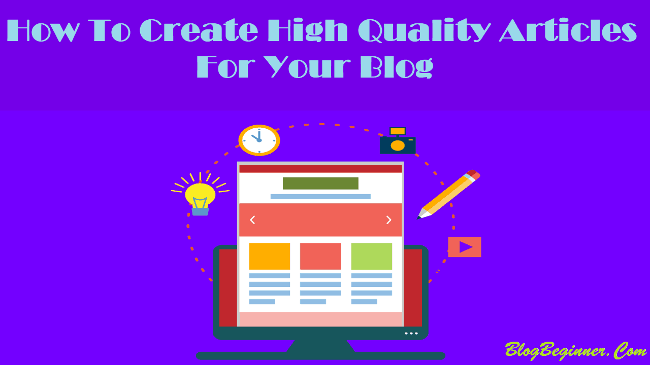 How To Create High Quality Blog Articles