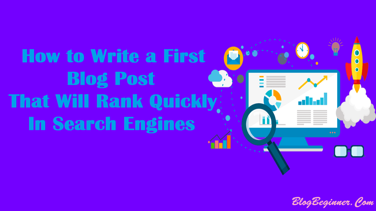 How to Write a First Blog Post That Will Rank Quickly In Google