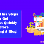 Follow This Steps To Get Success Quickly Before Starting A Blog