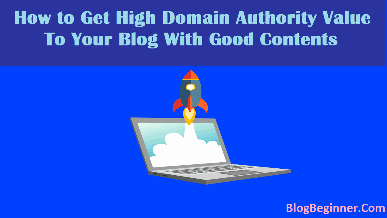 How to Get High Domain Authority Value to Your Blog With Good Contents