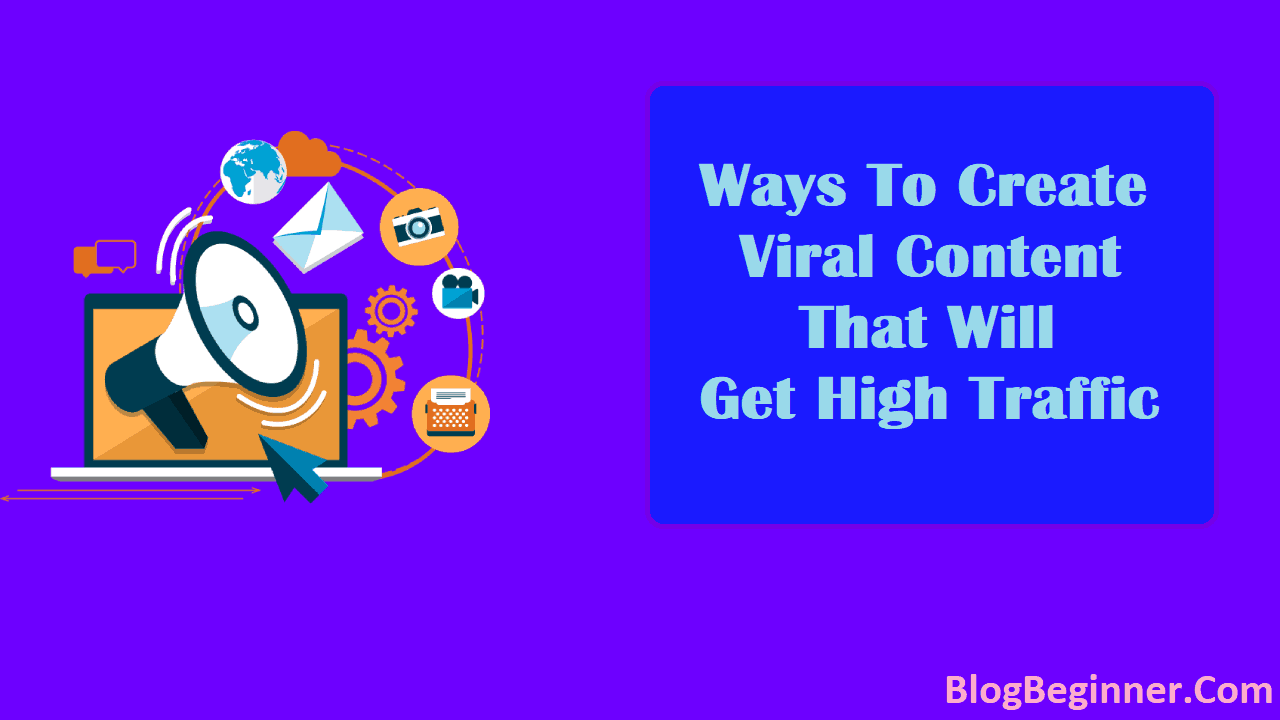 Ways To Create Viral Content That Will Get High Traffic