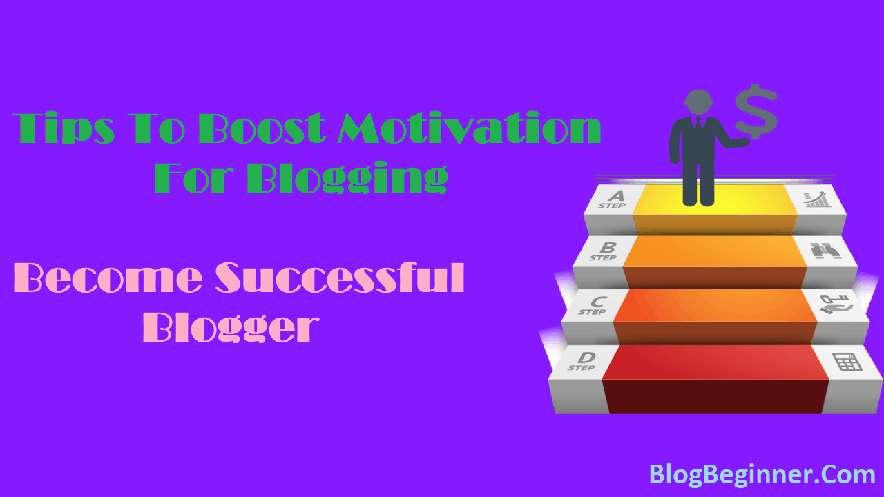 Tips To Boost Motivation for Blogging Become Successful Blogger