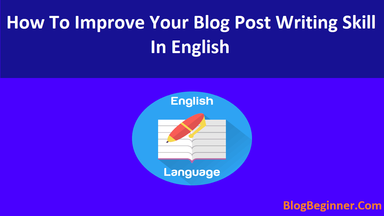 How To Improve Your Blog Post Writing Skill In English