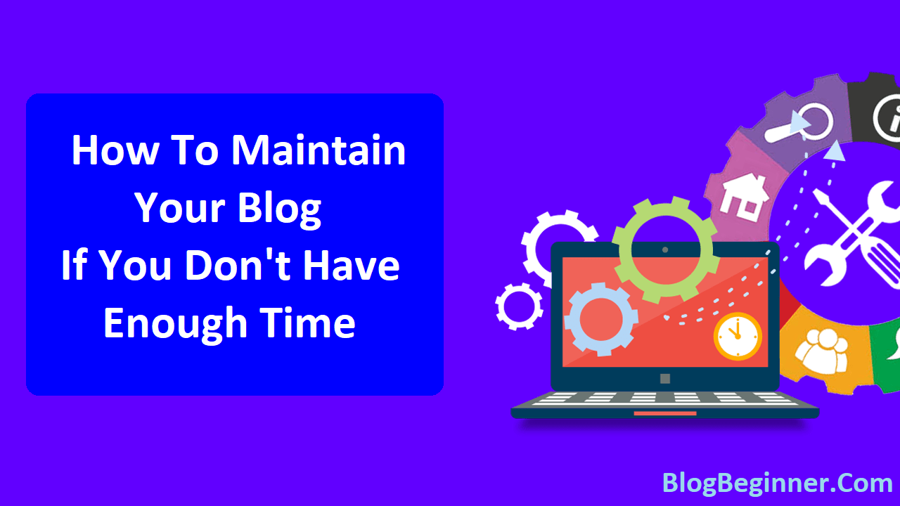 How To Maintain Your Blog If You Dont Have Enough Time