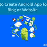 How to Create Android App for your Blog or Website In 2 Minutes
