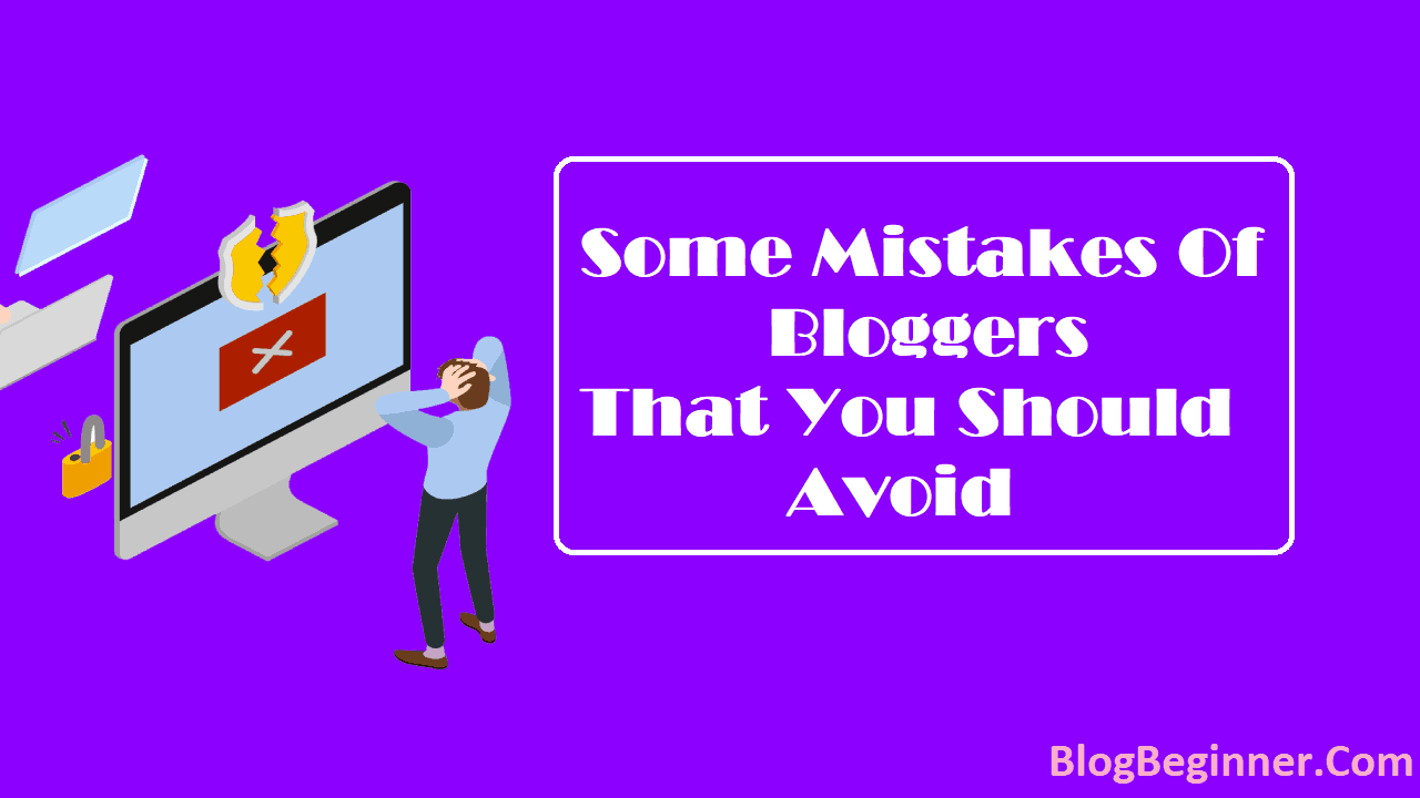 Some Mistakes Of Bloggers That You Should Avoid