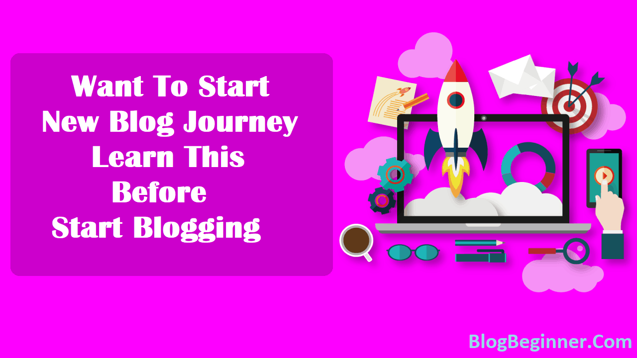 Want To Start New Blog Journey Learn This Before Start Blogging