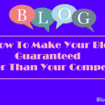 How To Make Your Blog Guaranteed Better Than Your Competitor
