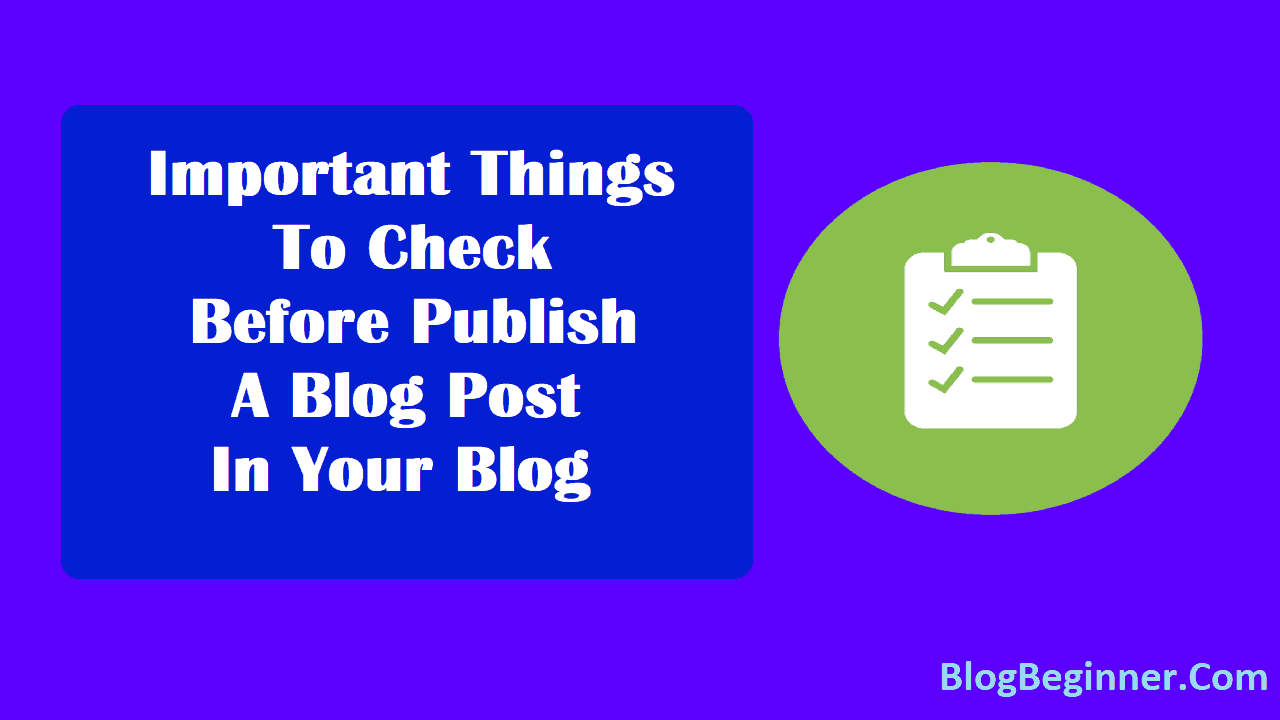 Important Things To Check Before Publish a Blog Post In Your Blog