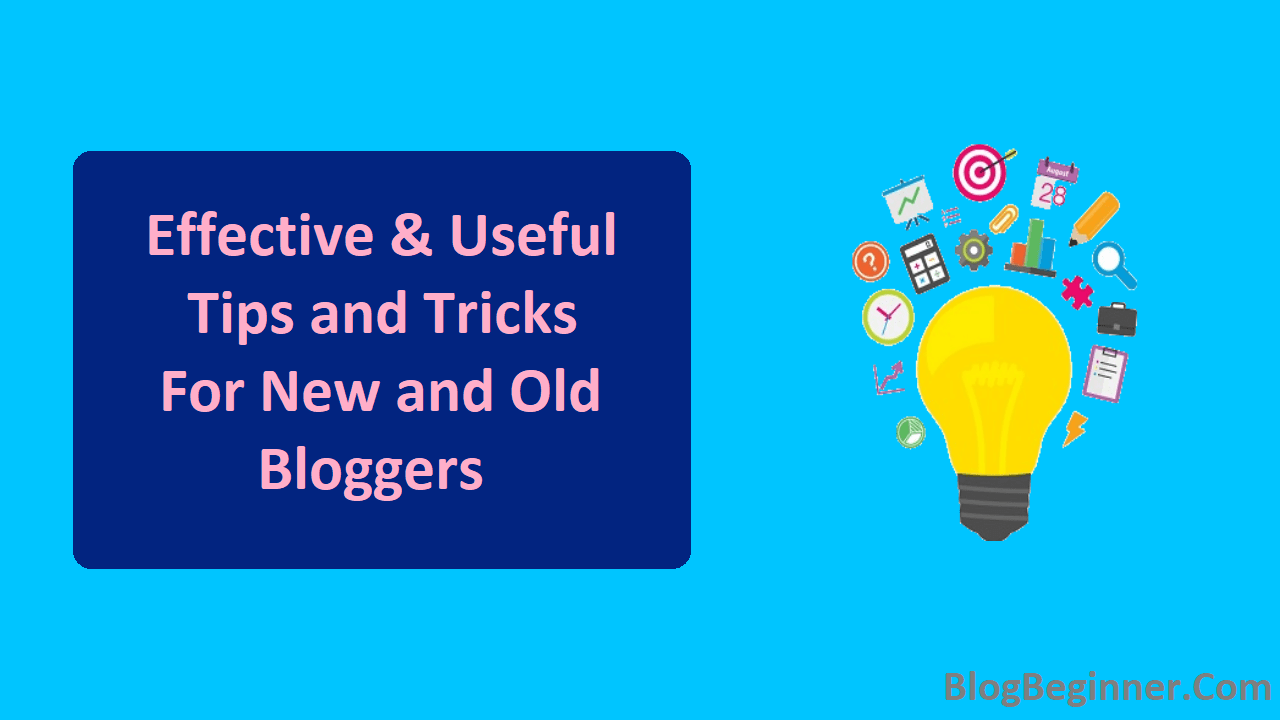 Effective and Useful Tips and Tricks for New and Old Bloggers