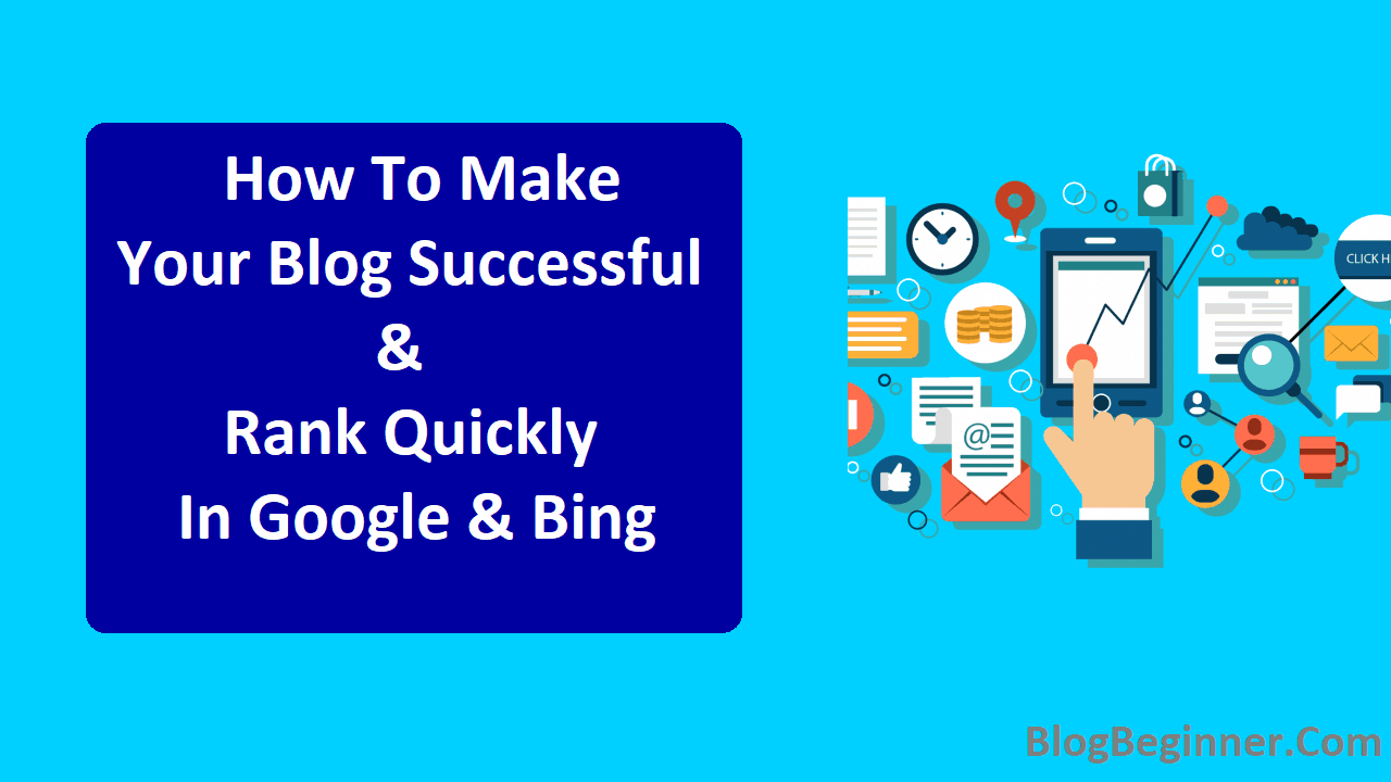 How To Make Your Blog Successful Rank Quickly In Google Bing
