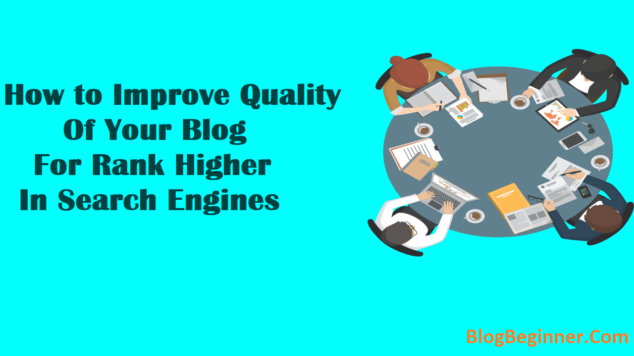 How to Improve Quality Of Your Blog For Rank Higher In Google