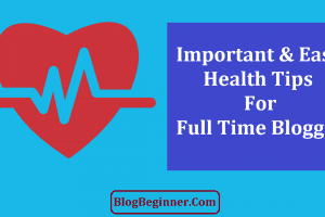 Are You Full Time Blogger Follow Easy Health Tips