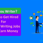 Are You Writer? How to Get Hired For Article Writing Jobs & Earn Money