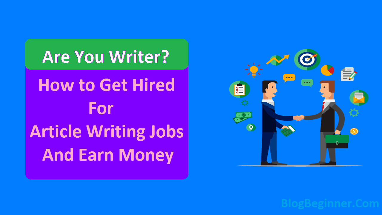 Are You Writer How to Get Hired For Article Writing Jobs and Earn Money