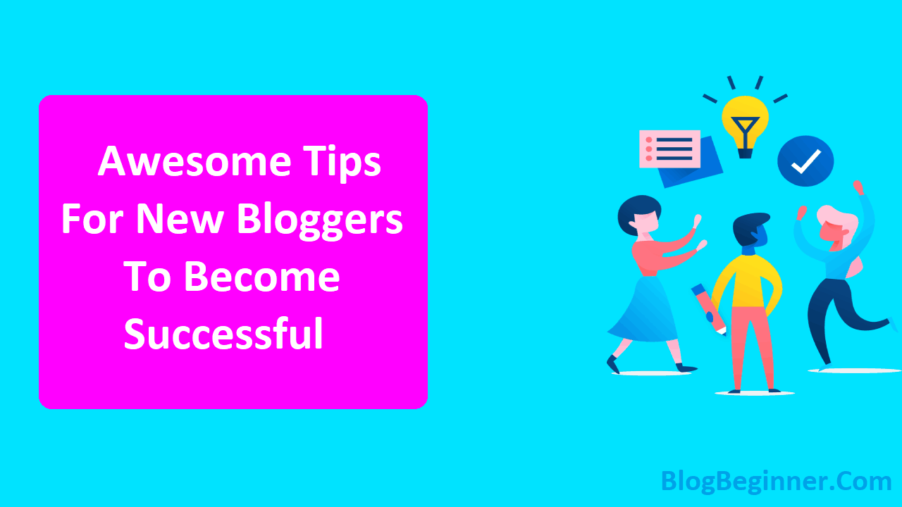 Awesome Tips For New Bloggers To Become Successful