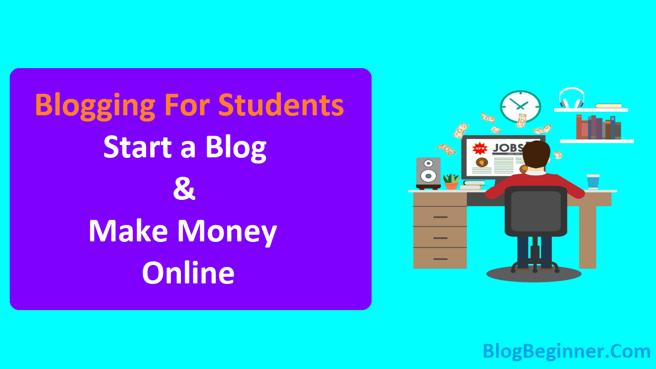 Blogging For College Students Start a Blog and Make Money Online