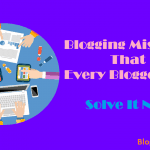 Blogging Mistakes That Every Blogger Make! Solve It Now