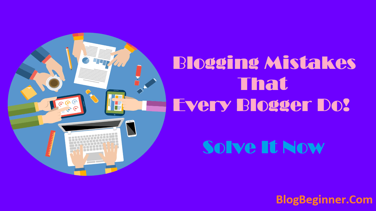 Blogging Mistakes That Every Blogger Make Solve It Now