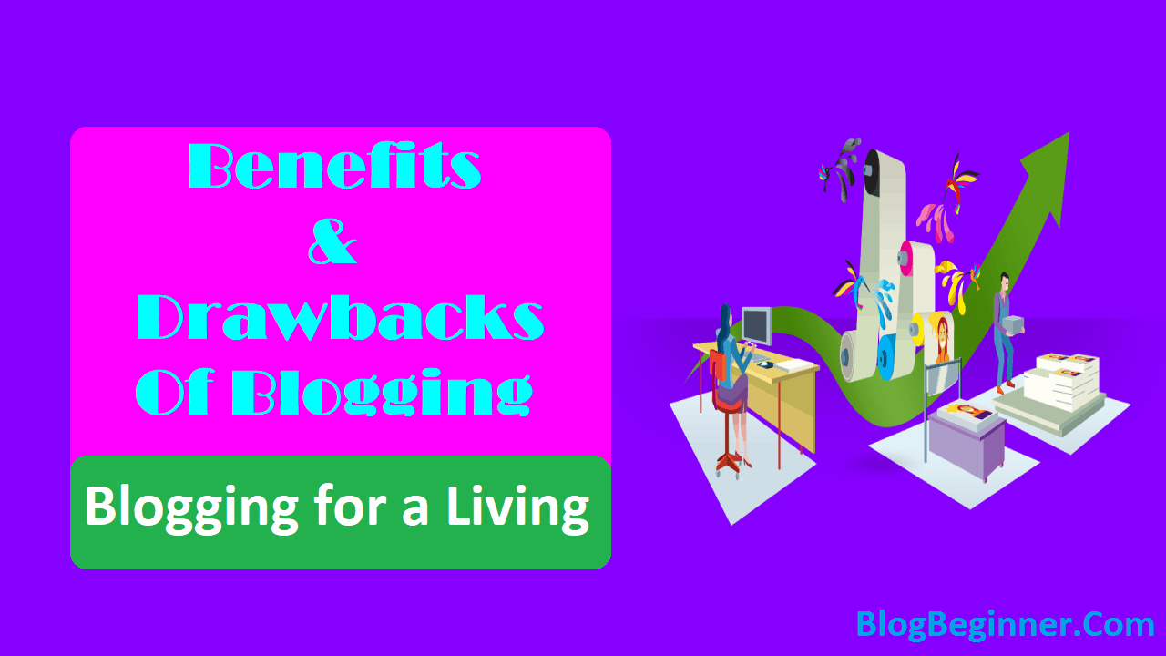 Blogging for a Living Benefits and Drawbacks of Blogging
