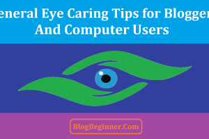 Caring for Your Eyes General Tips for Bloggers