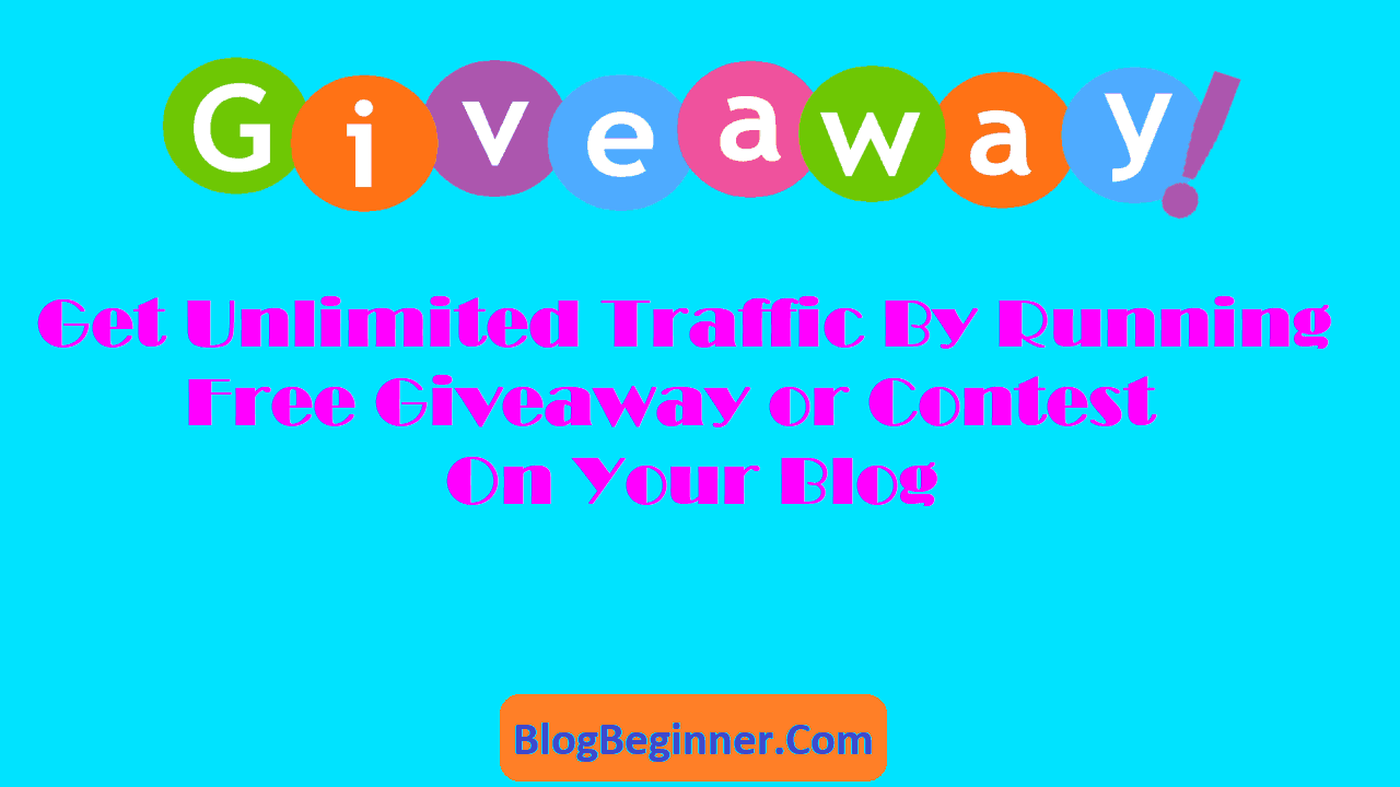 Get Unlimited Traffic By Run Free Giveaway or Contest On Your Blog