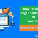 How To Increase Loading Speed of Your Blog: Speed Up Your Blog