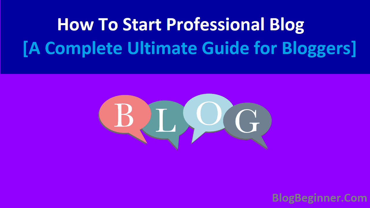 How To Start Professional Blog A Complete Guide for Bloggers