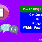 How to Blog Effectively: Get Success in Blogging Within 3 Months