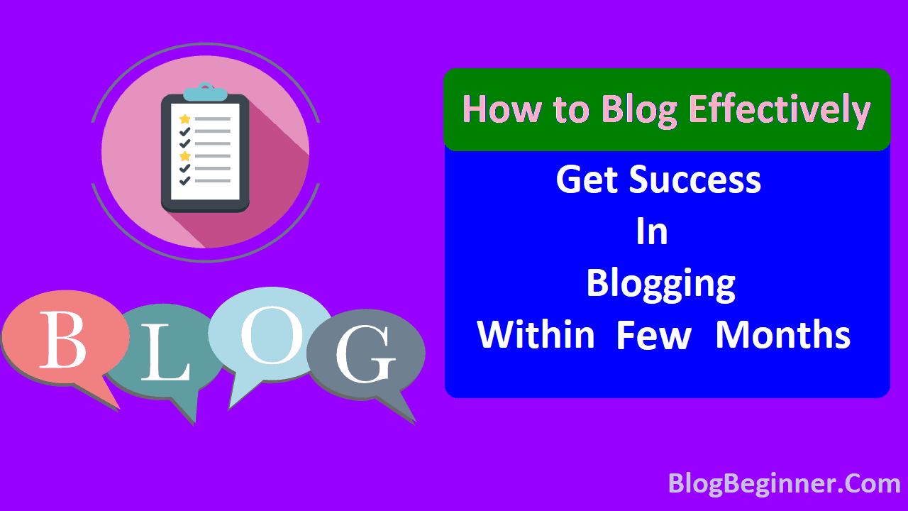 How to Blog Effectively Get Success in Blogging Within Few Months