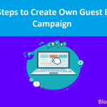 Want Exposure? 8 Simple Steps to Create Own Guest Blogging Campaign