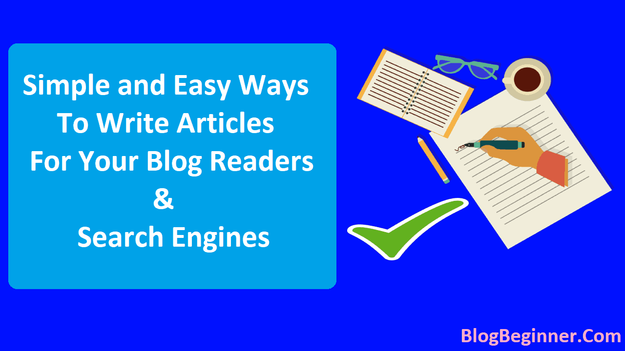 Simple and Easy Ways to Write Articles For Your Blog Readers and search engines