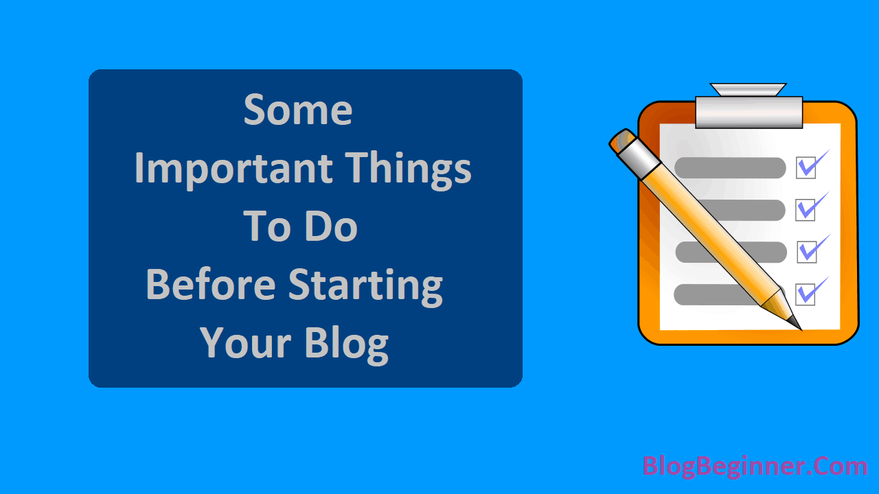 Some Very Important Things To Do Before Starting Blog