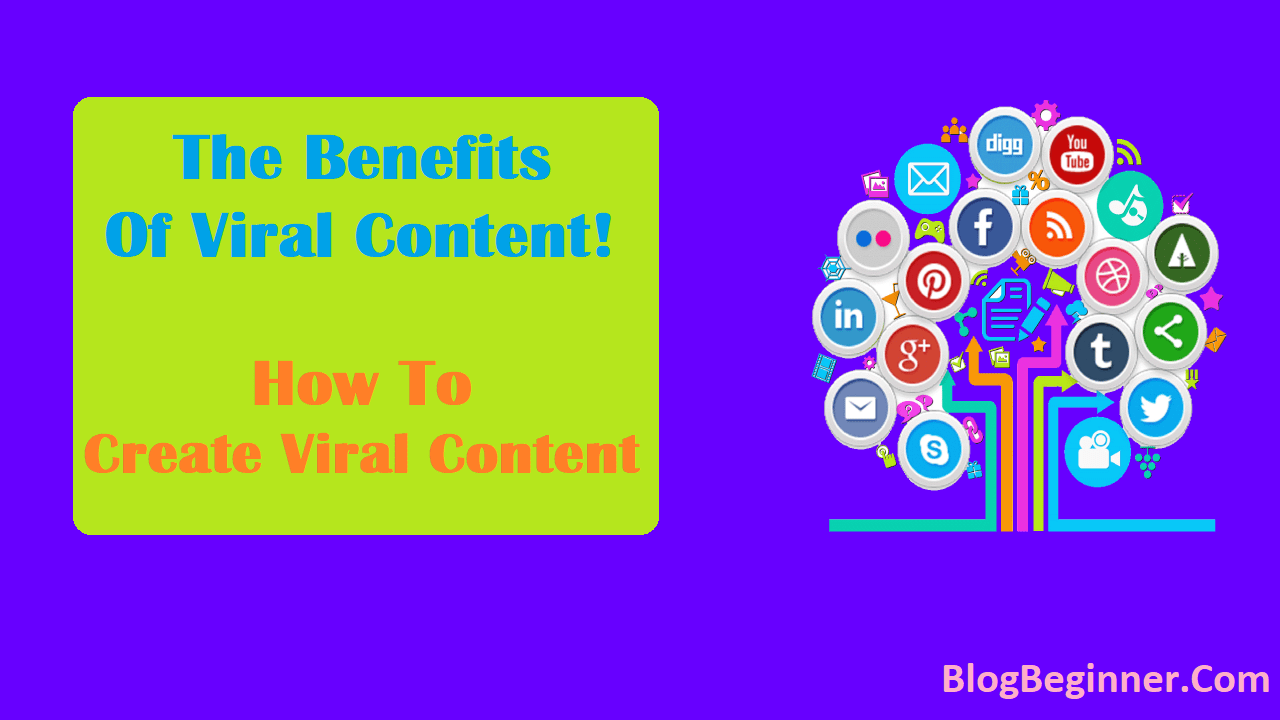 The Benefits of Viral Content How To Create Viral Content