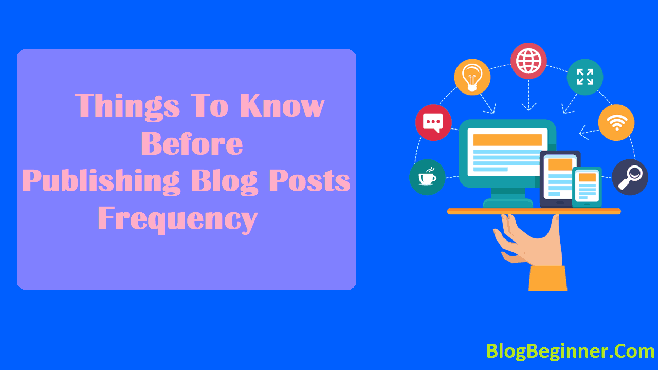 Things To Know Before Publishing Blog Posts Frequency