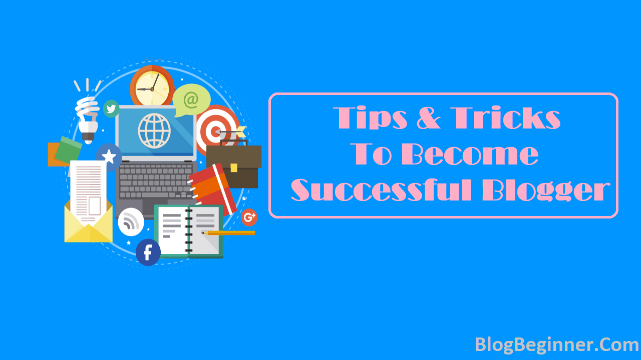 Tips to Become Successful Blogger