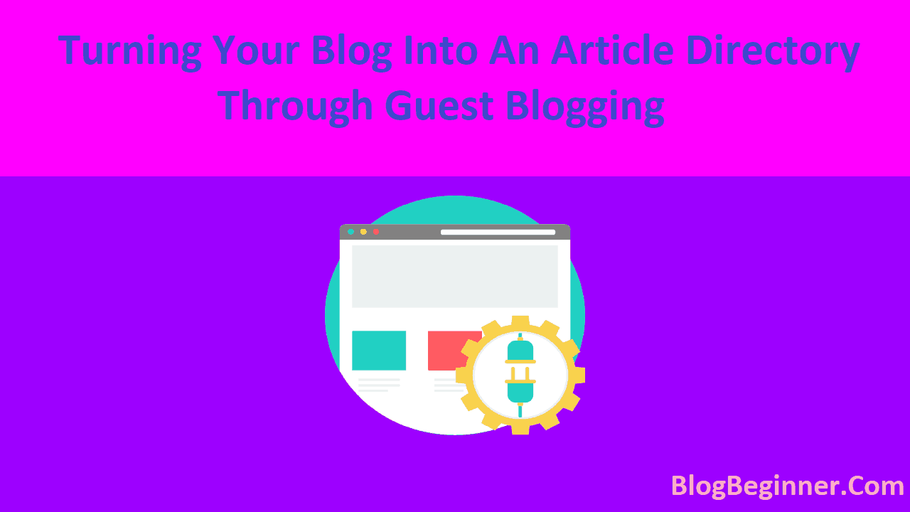 Turning Your Blog Into An Article Directory Through Guest Blogging