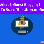 What is Guest Blogging? How To Start: The Ultimate Guide