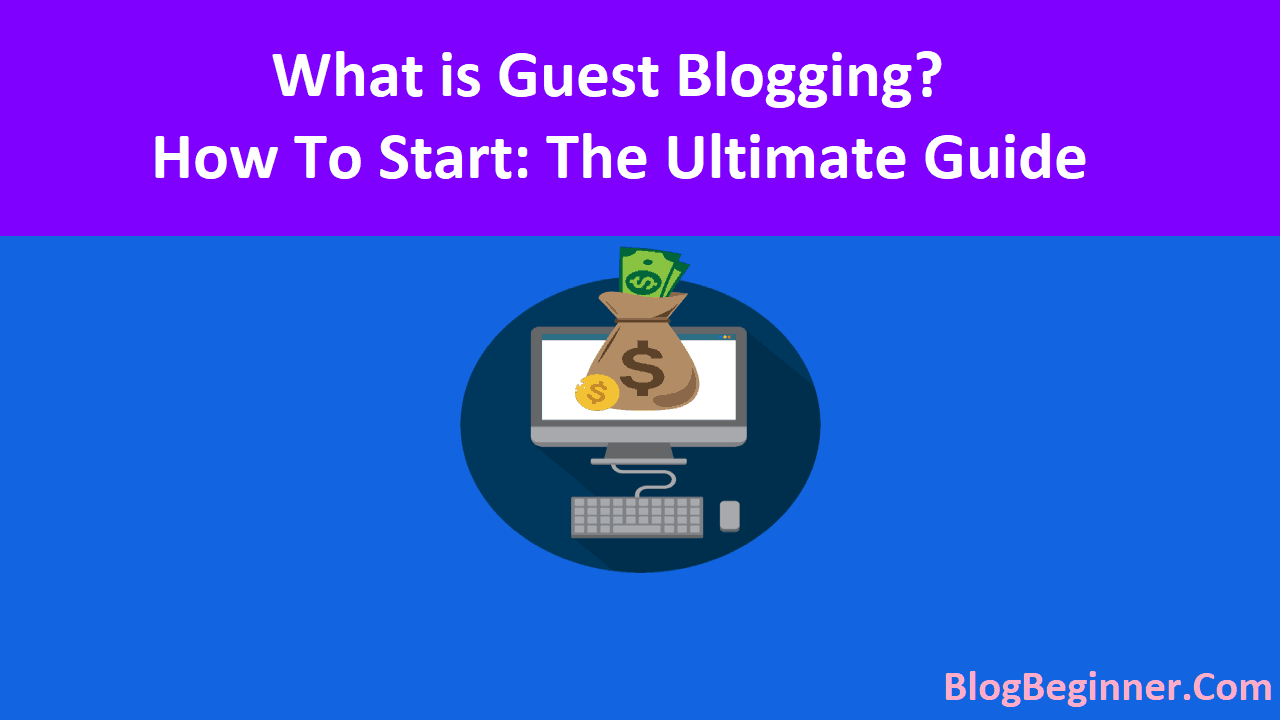 What is Guest Blogging How To Start The Ultimate Guide