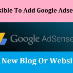 Can You Add Google AdSense Ads on Your New Created Blog?