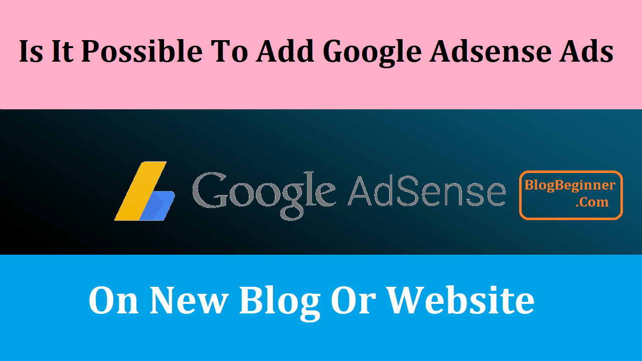 Can You Add Google AdSense Ads on Your New Blog