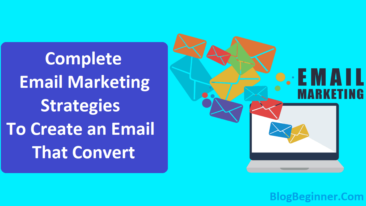 Complete Email Marketing Strategies to Create an Email That Convert