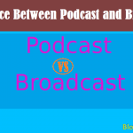 Difference Between Podcast and Broadcast Which One Good To Use