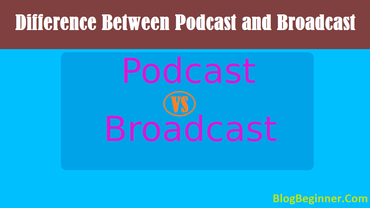 Difference Between Podcast and Broadcast Which One Best