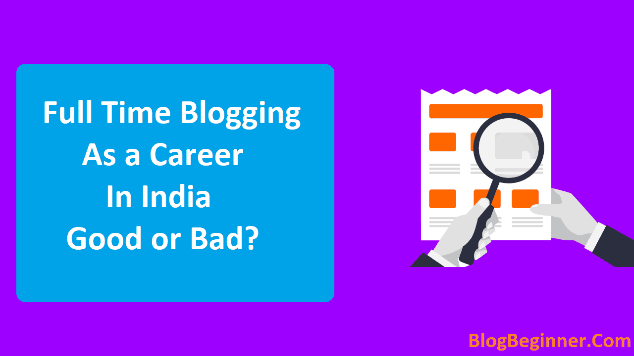 Full Time Blogging as a Career in India Good or Not