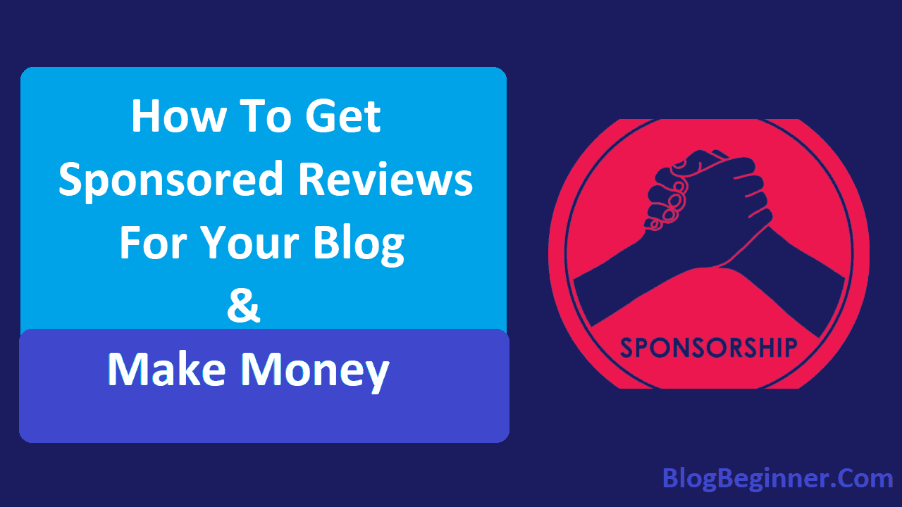 How To Get Sponsored Reviews For Your Blog Make Money