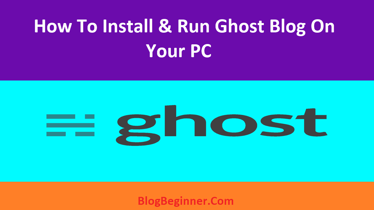 How To Install and Run Ghost Blog On Your PC