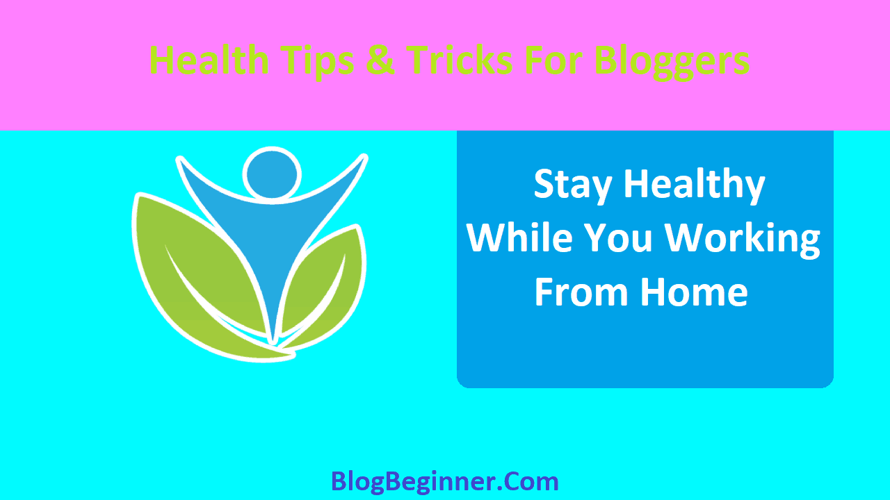 How To Stay Healthy While You Working From Home Health Tips