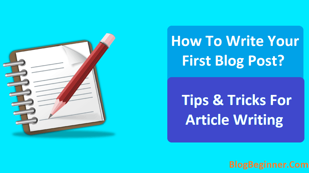 How To Write Your First Blog Post Tips Tricks For Article Writing