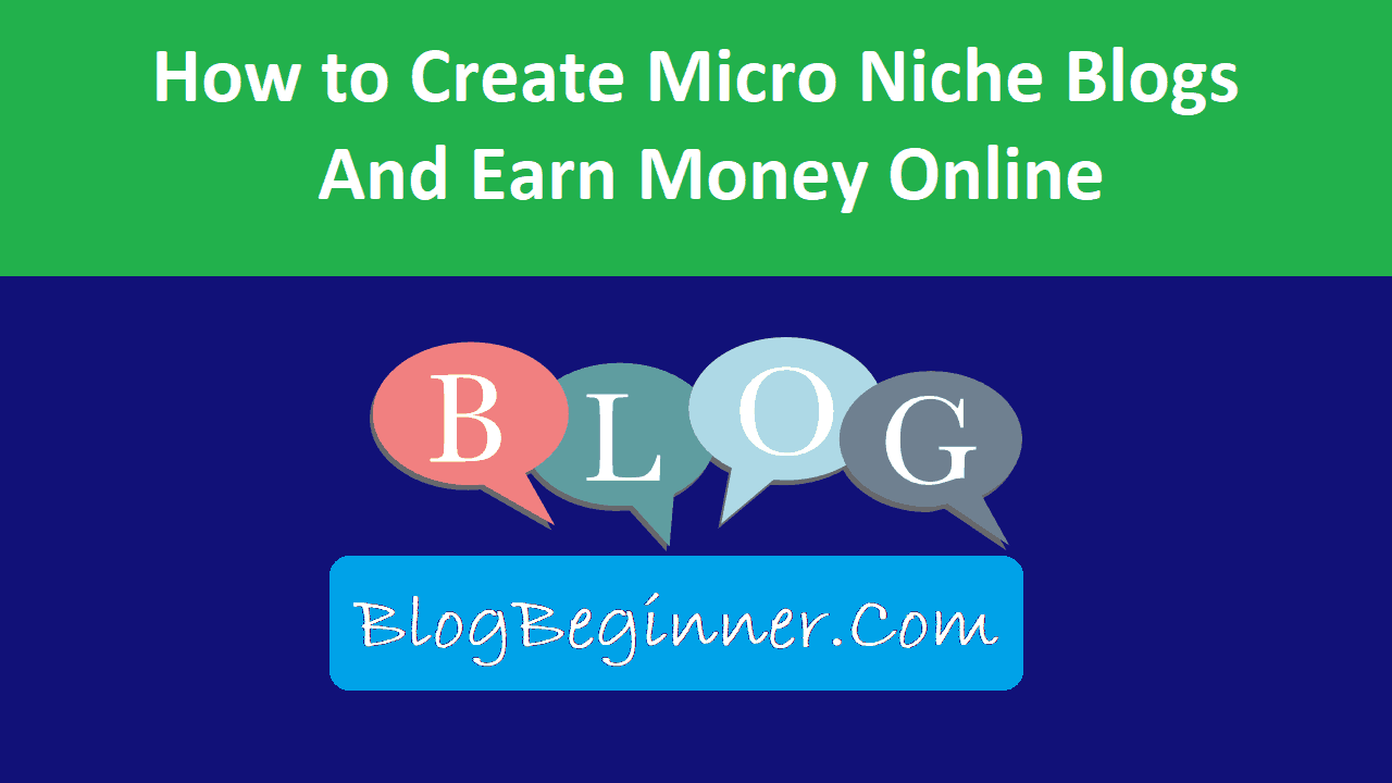 How to Create Micro Niche Blogs That Generate Money